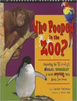 Who Pooped at the Zoo?: Exploring the Weirdest, Wackiest, Grossest & Most Surprising Facts about Zoo Poop