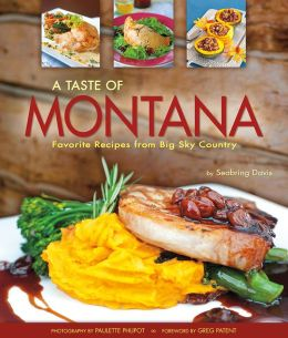 A Taste of Montana: Favorite Recipes from Big Sky Country
