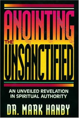 Anointing the Unsanctified: An Unveiled Revelation in Spirtitual Authority