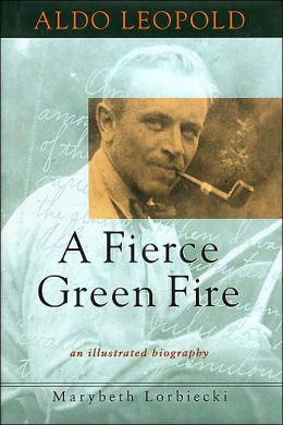 Aldo Leopold; A Fierce Green Fire
