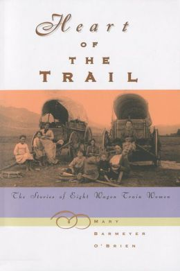 Heart of the Trail the Stories of Eight Wagon Train Women