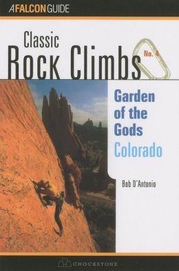 Classic Rock Climbs No. 04 Garden of the Gods, Colorado (rev) (Classic Rock Climbs Series) Bob D'Antonio