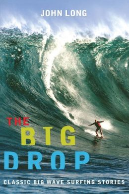 The Big Drop: Classic Big Wave Surfing