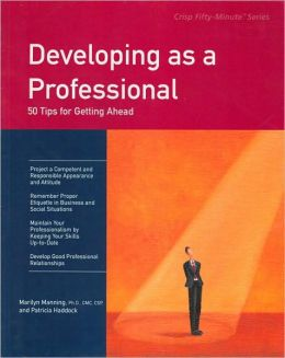 Developing as a Professional: 50 Tips for Getting Ahead (Crisp 50-Minute Book Series)