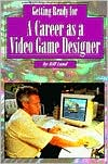 Getting Ready for a Career as a Video Game Designer (Getting Ready Series)