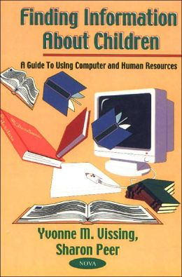 Finding Information about Children: A Guide to Using Computer and Human Resources
