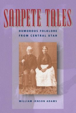 Sanpete Tales: Humorous Folklore from Central Utah