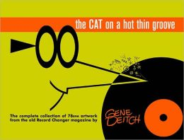 Cat on a Hot Thin Groove: The Complete Collection of 78rpm Artwork from the Old Record Changer Magazine by Gene Deitch