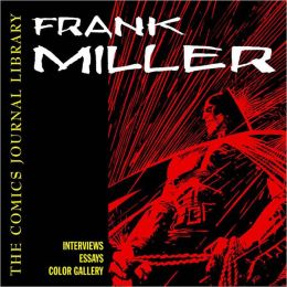 Comics Journal Library Volume 2: (Comics Journal Library Series) Frank Miller: Interviews, Essays, Color Gallery