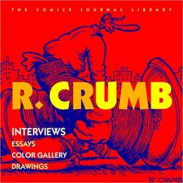 R. Crumb: Interviews; Essays; Color Gallery; Drawings
