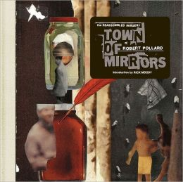 Town of Mirrors: The Reassembled Imagery of Robert Pollard
