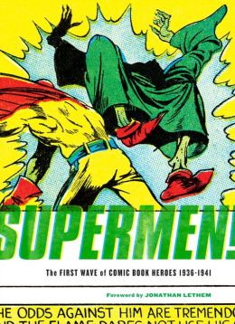 Supermen!: The First Wave of Comic-Book Heroes 1939-1941