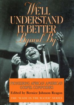 We'll Understand It Better By and By: Pioneering African American Gospel Composers