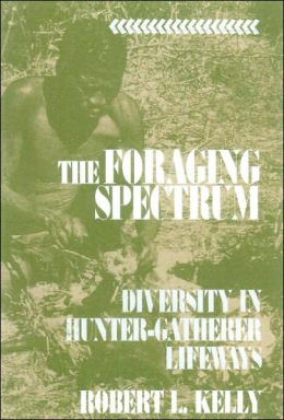 The Foraging Spectrum: Diversity in Hunter-Gatherer Lifeways