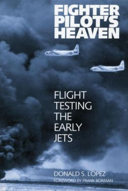 Fighter Pilot's Heaven: Flight Testing the Early Jets
