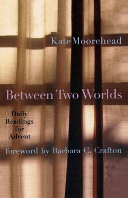 Between Two Worlds: Daily Readings for Advent