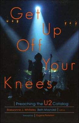 Get up off Your Knees: Preaching the U2 Catalog