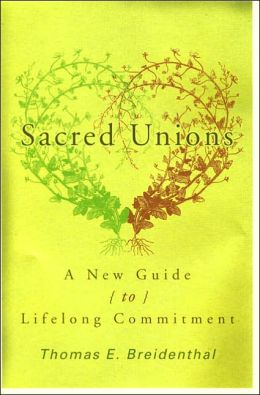 Sacred Unions: A New Guide to Romantic Love and Lifelong Commitment
