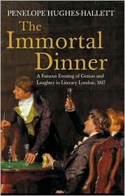 Immortal Dinner: A Famous Evening of Genius and Laughter in Literary London, 1817