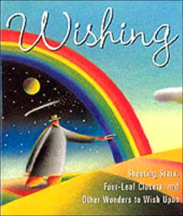 Wishing: Shooting Stars, Four-Leaf Clovers, and Other Wonders to Wish Upon