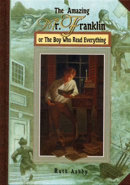 The Amazing Mr. Franklin: Or the Boy Who Read Everything