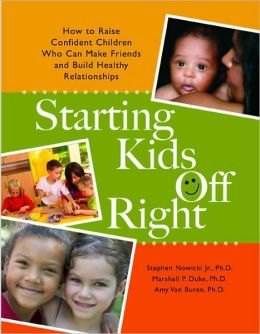 Starting Kids Off Right:How to Raise Confident Children Who Can Make Friends and Build Healthy Relationships