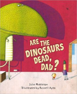 Are the Dinosaurs Dead, Dad?