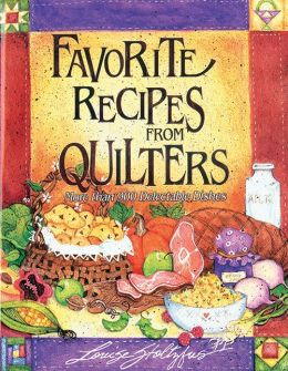 Favorite Recipes from Quilters: More Than 900 Delectable Dishes