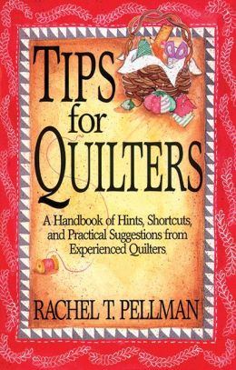 Tips for Quilters: A Handbook of Hints, Shortcuts, and Practical Suggestions from Experienced Quilters