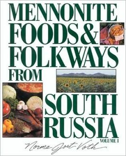 Mennonite Foods and Folkways from South Russia, Volume 1