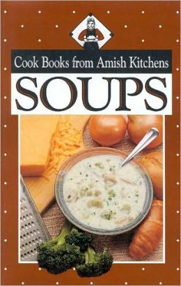 Soups: Cook Books from Amish Kitchens
