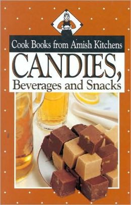 Candies, Beverages, and Snacks: Cook Books from Amish Kitchens