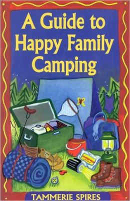 A Guide to Happy Family Camping: A Little Help to Get Started Camping with Kids.