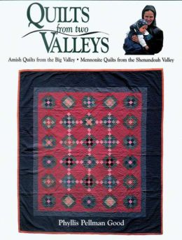 Quilts from Two Valleys: Amish Quilts from the Big Valley, Mennonite Quilts from the Shenandoah Valley