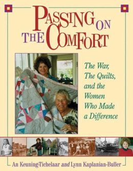 Passing on the Comfort: The War, the Quilts and the Women Who Made a Difference