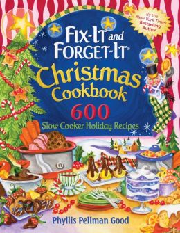 Fix-It and Forget-It Christmas Cookbook 600 Slow Cooker Holiday Recipes