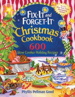 Fix-It and Forget-It Christmas Cookbook 500 Slow Cooker Holiday Recipes