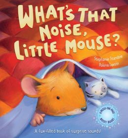 What's That Noise, Little Mouse?: A Fun-Filled Book Of Surprise Sounds!