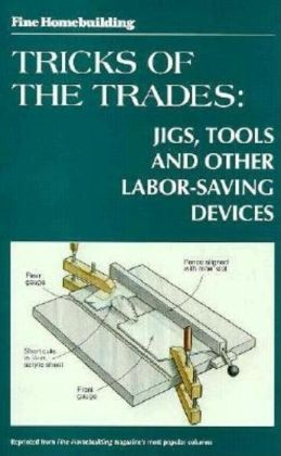 Fine Homebuilding Tricks of the Trade: Jigs, Tools: Jigs, Tools and Other Labor-Saving Devices