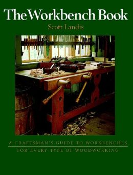 The Workbench Book: A Craftsman's Guide to Workbenches for Every Type of Woodworking