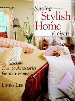 Sewing Stylish Home Projects: Over 30 Accessories for Your Home