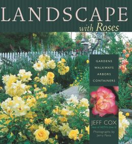 Landscape with Roses: Gardens, Walkways, Arbors, Containers