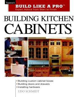 Building Kitchen Cabinets (Build Like a Pro Series)