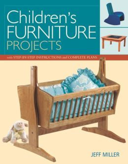 Children's Furniture Projects: With Step-by-Step Instructions and Complete Plans