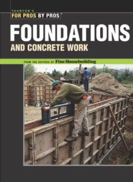 Foundations and Concrete Work (For Pros by Pros Series)