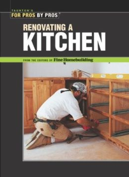 Renovating a Kitchen (For Pros by Pros Series)