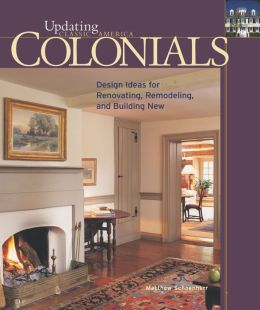 Colonials (Updating Classic America Series): Design Ideas for Renovating, Remodeling, and Building New