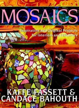 Mosaics: Inspiration and Original Projects for Interiors and Exteriors