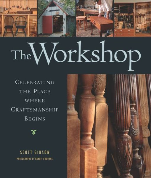 The Workshop: Celebrating the Place Where Craftsmanship Begins