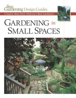 Gardening in Small Spaces (Fine Gardening Design Guide Series)
